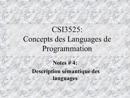 1 CSI3525: Concepts des Languages de Programmation Notes # 4: Description sémantique des languages.