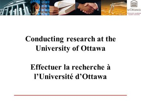 Conducting research at the University of Ottawa Effectuer la recherche à lUniversité dOttawa.