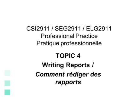 CSI2911 / SEG2911 / ELG2911 Professional Practice Pratique professionnelle TOPIC 4 Writing Reports / Comment rédiger des rapports.