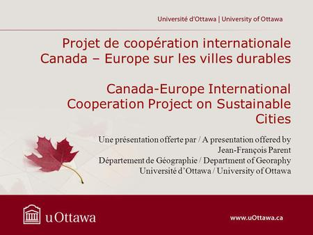 Projet de coopération internationale Canada – Europe sur les villes durables Canada-Europe International Cooperation Project on Sustainable Cities Une.