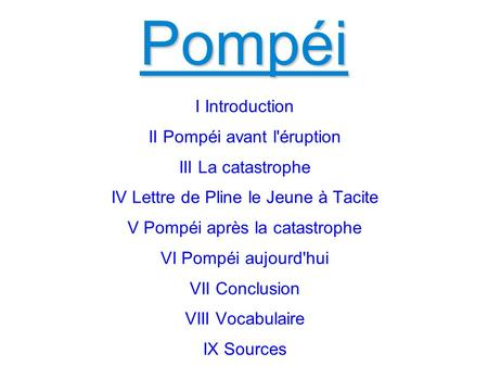 Pompéi I Introduction II Pompéi avant l'éruption III La catastrophe