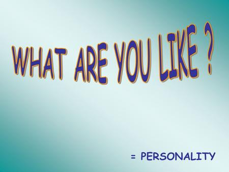 = PERSONALITY. optimistic fun to be with (= funny ) ARE YOU … ? a happy person good-tempered ( sociable and outgoing ) self-confident talkative