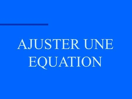AJUSTER UNE EQUATION.