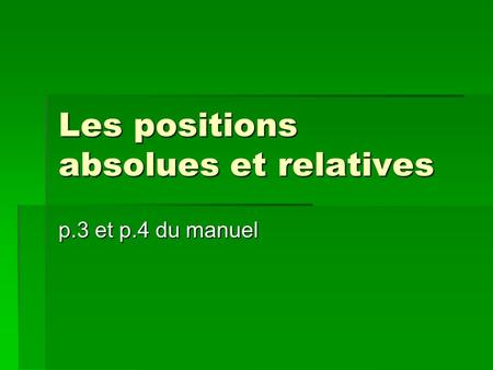 Les positions absolues et relatives p.3 et p.4 du manuel.