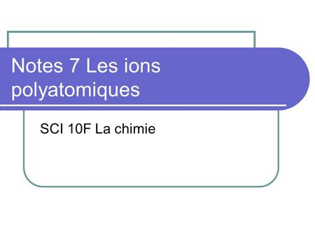 Notes 7 Les ions polyatomiques SCI 10F La chimie.