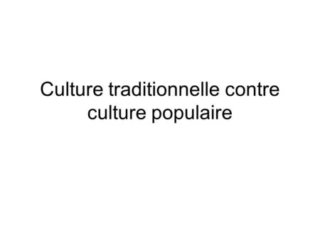 Culture traditionnelle contre culture populaire