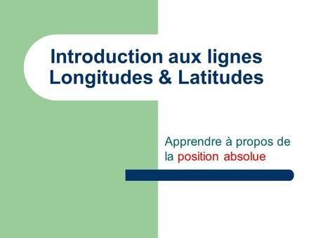 Introduction aux lignes Longitudes & Latitudes