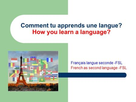 Comment tu apprends une langue? How you learn a language? Français langue seconde -FSL French as second language -FSL.