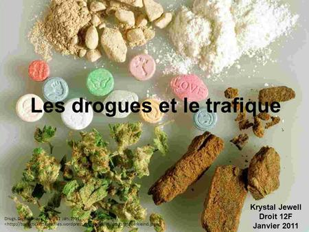 Les drogues et le trafique Drugs. Digital image. Web. 11 Jan. 2011..