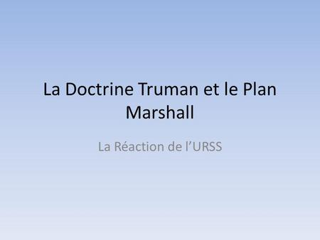 La Doctrine Truman et le Plan Marshall