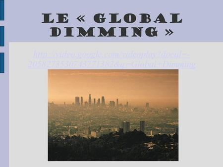 Le « Global Dimming »  2058273530743771382&q=Global+Dimming Par Nathan Crawford.