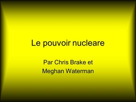 Le pouvoir nucleare Par Chris Brake et Meghan Waterman.