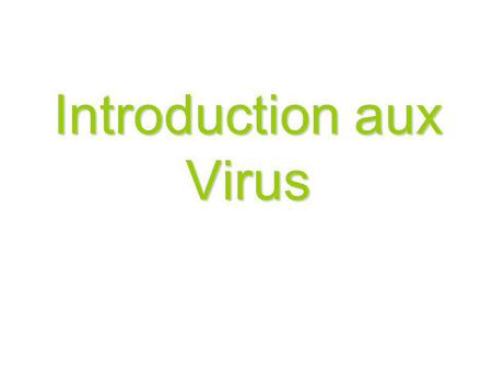 Introduction aux Virus. Est ce que tu peux nommé un virus? Mono Grippe (Influenza) Bird Flu (Avian Influenza) VIH SARS.