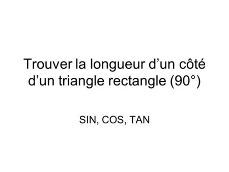 Trouver la longueur dun côté dun triangle rectangle (90°) SIN, COS, TAN.