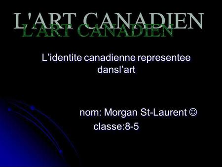 Lidentite canadienne representee danslart nom: Morgan St-Laurent classe:8-5.