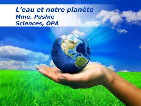 Free Powerpoint Templates Page 1 Free Powerpoint Templates Leau et notre planète Mme. Pushie Sciences, OPA.