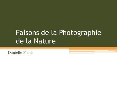 Faisons de la Photographie de la Nature Danielle Fields.