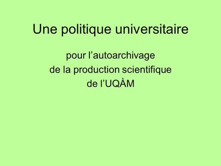 Une politique universitaire pour lautoarchivage de la production scientifique de lUQÀM.