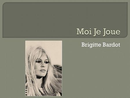 Brigitte Bardot. Brigitte Bardot was born in Paris on 28 September 1934. She decided to concentrate on a ballet career, but became a model and in March.