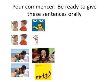 Pour commencer: Be ready to give these sentences orally.