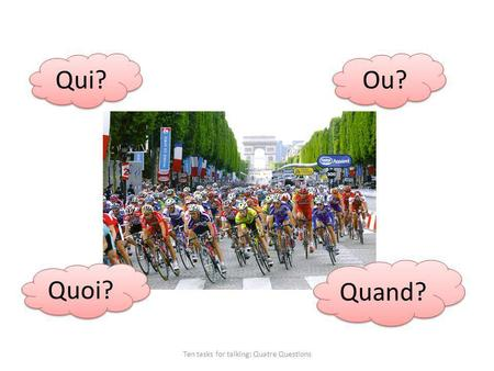 Ten tasks for talking: Quatre Questions Qui? Quand? Quoi? Ou?