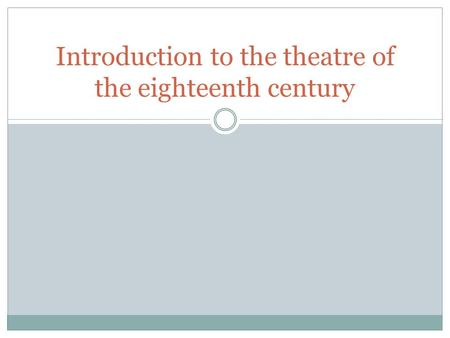 Introduction to the theatre of the eighteenth century.