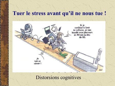 Tuer le stress avant quil ne nous tue ! Distorsions cognitives.