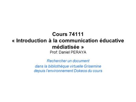 Rechercher un document dans la bibliothèque virtuelle Grisemine depuis lenvironnement Dokeos du cours Cours 74111 « Introduction à la communication éducative.