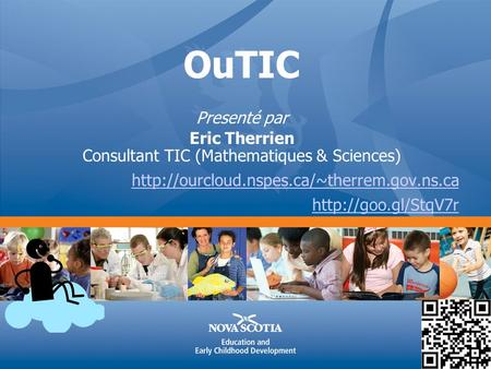 OuTIC Presenté par Eric Therrien Consultant TIC (Mathematiques & Sciences)