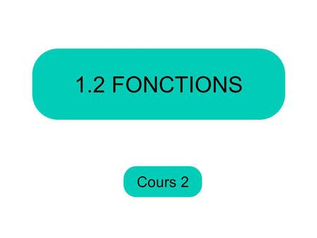 1.2 FONCTIONS Cours 2.