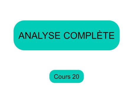 ANALYSE COMPLÈTE Cours 20.