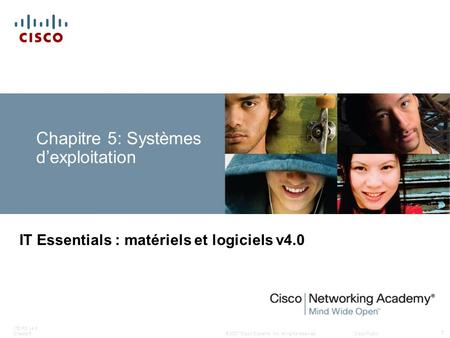 © 2007 Cisco Systems, Inc. All rights reserved.Cisco Public ITE PC v4.0 Chapter5 1 Chapitre 5: Systèmes dexploitation IT Essentials : matériels et logiciels.