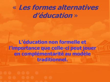 « Les formes alternatives d'éducation »