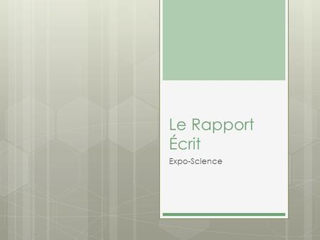 Le Rapport Écrit Expo-Science. Doit Comprendre: Un titre Une introduction, contexte, lobjectif La question/hypothèse Une section « Matériaux et Procédures.