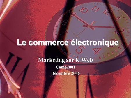 Marketing sur le WebCome2001 Décembre 2006 Le commerce électronique.