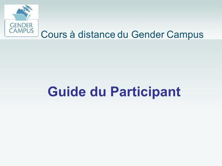 Guide du Participant Cours à distance du Gender Campus.