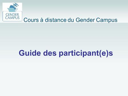 Guide des participant(e)s Cours à distance du Gender Campus.