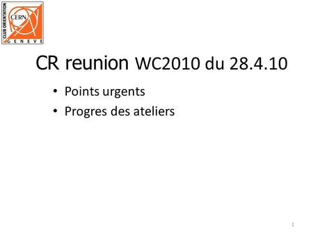 Points urgents Progres des ateliers 1 CR reunion WC2010 du 28.4.10.
