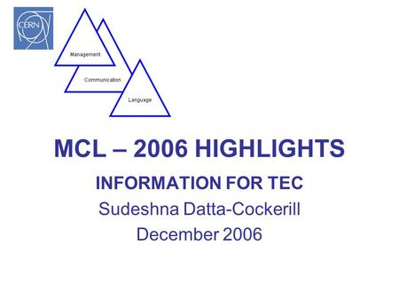 MCL – 2006 HIGHLIGHTS INFORMATION FOR TEC Sudeshna Datta-Cockerill December 2006.