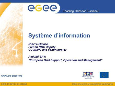 EGEE-II INFSO-RI-031688 Enabling Grids for E-sciencE www.eu-egee.org EGEE and gLite are registered trademarks Système dinformation Pierre Girard French.