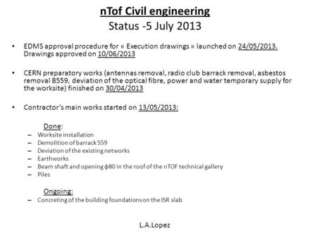 NTof Civil engineering Status -5 July 2013 EDMS approval procedure for « Execution drawings » launched on 24/05/2013. Drawings approved on 10/06/2013 CERN.