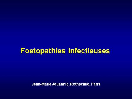 Foetopathies infectieuses Jean-Marie Jouannic, Rothschild, Paris.