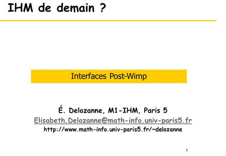1 IHM de demain ? É. Delozanne, M1-IHM, Paris 5  Interfaces.