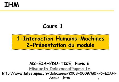 1 IHM M2-EIAH/DU-TICE, Paris 6  Accueil.htm 1-Interaction Humains-Machines.