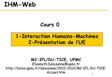 1 IHM-Web M2-IFL/DU-TICE, UPMC  Accueil.htm 1-Interaction Humains-Machines.