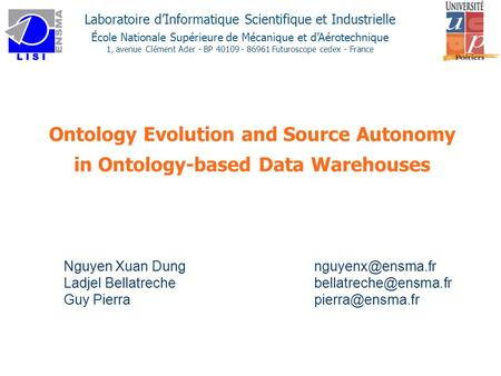 Ontology Evolution and Source Autonomy in Ontology-based Data Warehouses Nguyen Xuan Dung 			nguyenx@ensma.fr Ladjel Bellatreche 			bellatreche@ensma.fr.