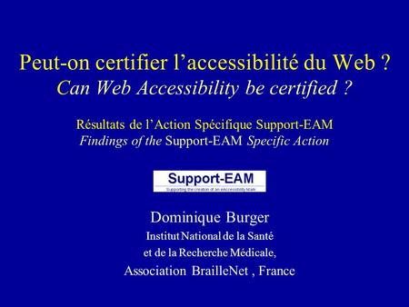 Peut-on certifier laccessibilité du Web ? Can Web Accessibility be certified ? Résultats de lAction Spécifique Support-EAM Findings of the Support-EAM.