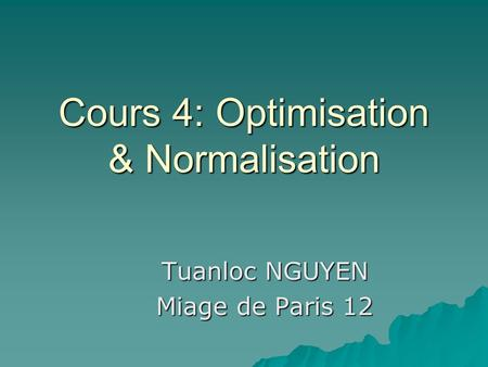 Cours 4: Optimisation & Normalisation Tuanloc NGUYEN Miage de Paris 12.