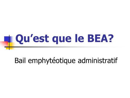 Quest que le BEA? Bail emphytéotique administratif.