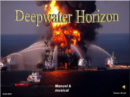 Source: du net Manuel & musical 02-05-2010 Deepwater Horizon plate-forme de forage.